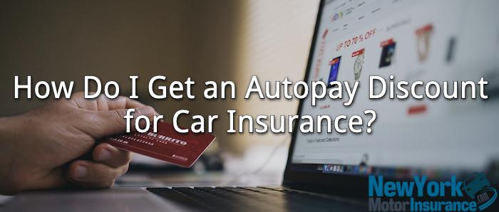How Do I Get an Autopay Discount for Car Insurance?