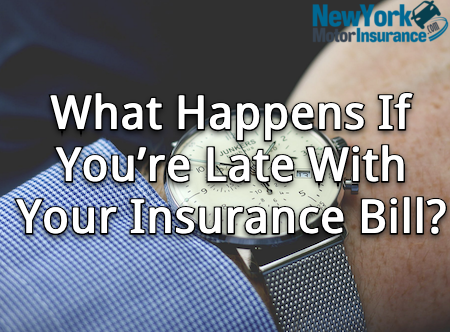 What happens if you're late with your insurance bill?