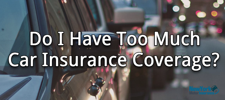 Do I Have Too Much Car Insurance Coverage?