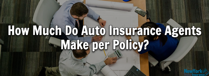 How Much Do Auto Insurance Agents Make per Policy? - NY ...