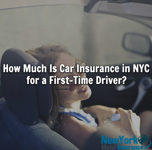 How Much Is Car Insurance in NYC for a First-Time Driver?