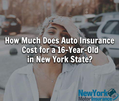 How Much Does Auto Insurance Cost for a 16-Year-Old in New York State?