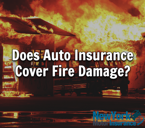 Does Auto Insurance Cover Fire Damage?